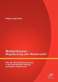 Multiplikatoren - Mogelpackung Oder Wunderwaffe? Was Das Multiplikatorenprinzip in Der Betrieblichen Bildung Tats Chlich Leisten Kann