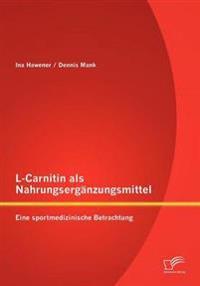 L-Carnitin ALS Nahrungserg Nzungsmittel: Eine Sportmedizinische Betrachtung