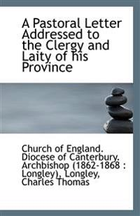 A Pastoral Letter Addressed to the Clergy and Laity of His Province