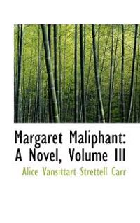 Margaret Maliphant: A Novel, Volume III