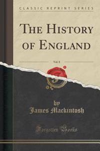 The History of England, Vol. 8 (Classic Reprint)
