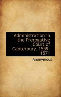Administration in the Prerogative Court of Canterbury, 1559-1571
