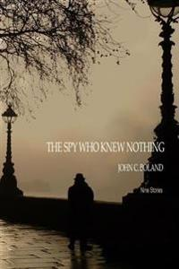 The Spy Who Knew Nothing