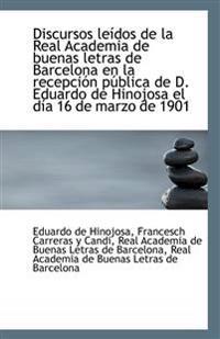 Discursos Leidos de La Real Academia de Buenas Letras de Barcelona En La Recepcion Publica de D. Edu