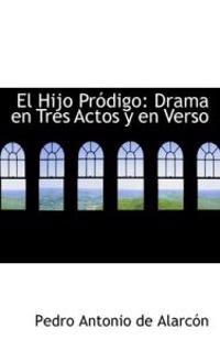 El Hijo PR Digo: Drama En Tres Actos y En Verso