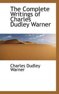 The Complete Writings of Charles Dudley Warner