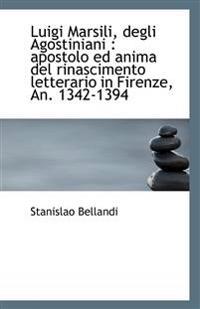 Luigi Marsili, Degli Agostiniani: Apostolo Ed Anima del Rinascimento Letterario in Firenze, An. 134