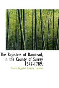 The Registers of Banstead, in the County of Surrey 1547-1789.