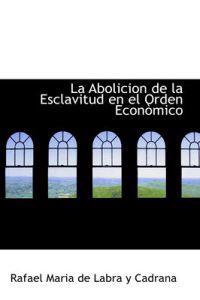 La Abolicion de La Esclavitud En El Orden Econ Mico