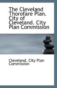 The Cleveland Thorofare Plan. City of Cleveland. City Plan Commission