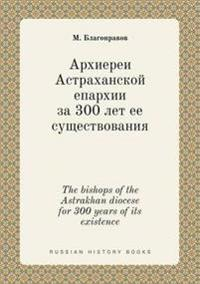 The Bishops of the Astrakhan Diocese for 300 Years of Its Existence