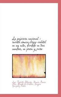 La Pajarera Nacional: Revista C Mico-L Rico-Vol Til En Un Acto, Dividido En Tres Cuadros, En Prosa