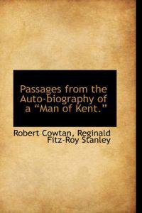 Passages from the Auto-Biography of a Man of Kent.