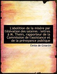 L'Abolition de La MIS Re Par L' L Vation Des Salaires: Lettres M. Theirs, Rapporteur de La Commis
