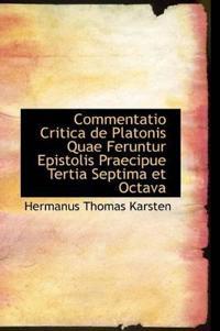 Commentatio Critica de Platonis Quae Feruntur Epistolis Praecipue Tertia Septima Et Octava