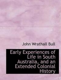 Early Experiences of Life in South Australia, and an Extended Colonial History
