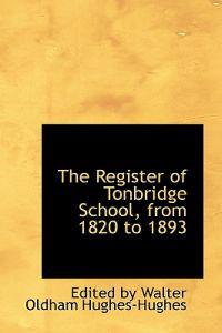 The Register of Tonbridge School, from 1820 to 1893