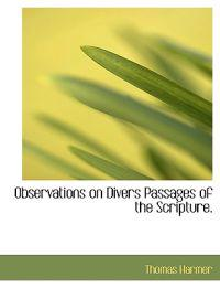 Observations on Divers Passages of the Scripture.
