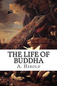 The Life of Buddha: According to the Legends of Ancient India