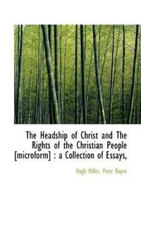 The Headship of Christ and the Rights of the Christian People [Microform]: A Collection of Essays,