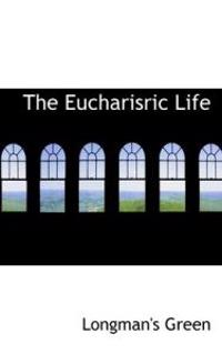 The Eucharisric Life