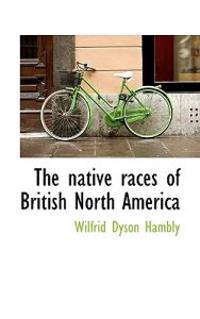 The Native Races of British North America