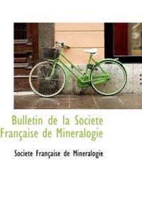 Bulletin De La Societe Francaise De Mineralogie