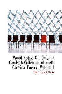 Wood-notes, Or, Carolina Carols