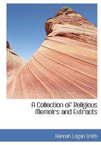 A Collection of Religious Memoirs and Extracts