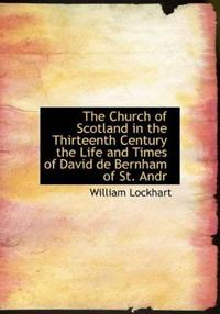 The Church of Scotland in the Thirteenth Century the Life and Times of David de Bernham of St. Andr