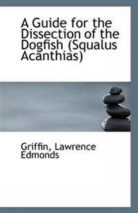A Guide for the Dissection of the Dogfish Squalus Acanthias