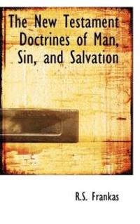 The New Testament Doctrines of Man, Sin, and Salvation