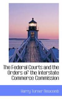 The Federal Courts and the Orders of the Interstate Commerce Commission