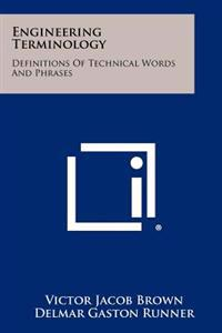 Engineering Terminology: Definitions of Technical Words and Phrases