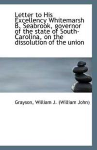 Letter to His Excellency Whitemarsh B. Seabrook, Governor of the State of South-Carolina, on the Dis