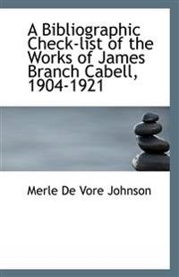 A Bibliographic Check-list of the Works of James Branch Cabell, 1904-1921