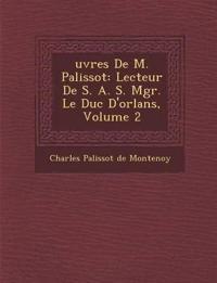 Uvres de M. Palissot: Lecteur de S. A. S. Mgr. Le Duc D'Orl ANS, Volume 2