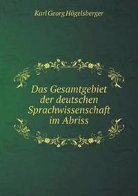 Das Gesamtgebiet Der Deutschen Sprachwissenschaft Im Abriss
