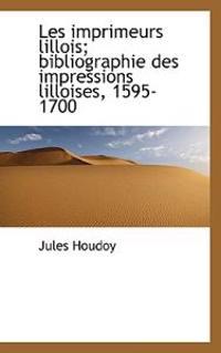 Les Imprimeurs Lillois; Bibliographie Des Impressions Lilloises, 1595-1700