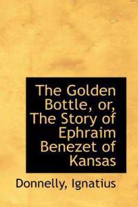 The Golden Bottle, Or, the Story of Ephraim Benezet of Kansas