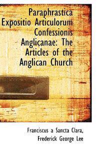 Paraphrastica Expositio Articulorum Confessionis Anglicanae