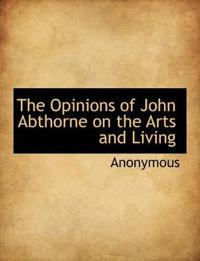 The Opinions of John Abthorne on the Arts and Living