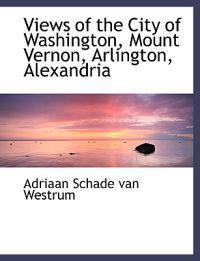 Views of the City of Washington, Mount Vernon, Arlington, Alexandria