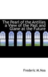 The Pearl of the Antilles a View of the Past and Glane at the Future