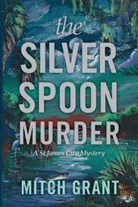 The Silver Spoon Murder: A St James City Mystery