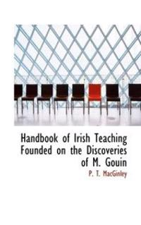 Handbook of Irish Teaching Founded on the Discoveries of M. Gouin