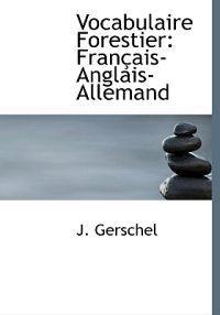 Vocabulaire Forestier: Fran Ais-Anglais-Allemand
