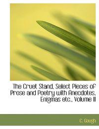 The Cruet Stand, Select Pieces of Prose and Poetry With Anecdotes, Enigmas Etc.