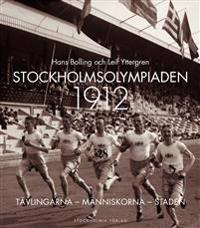 Stockholmsolympiaden 1912 : tävlingarna, människorna, staden