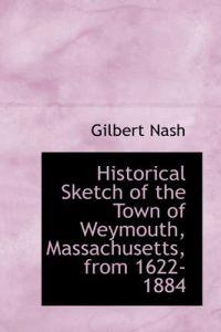 Historical Sketch of the Town of Weymouth, Massachusetts, from 1622-1884